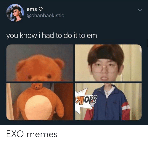 I Had To Do It: ems o  @chanbaekistic  you know i had to do it to em EXO memes