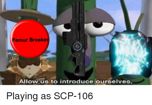 Emur Breaker Allow Us to Introduce Ourselves | Scp Meme on