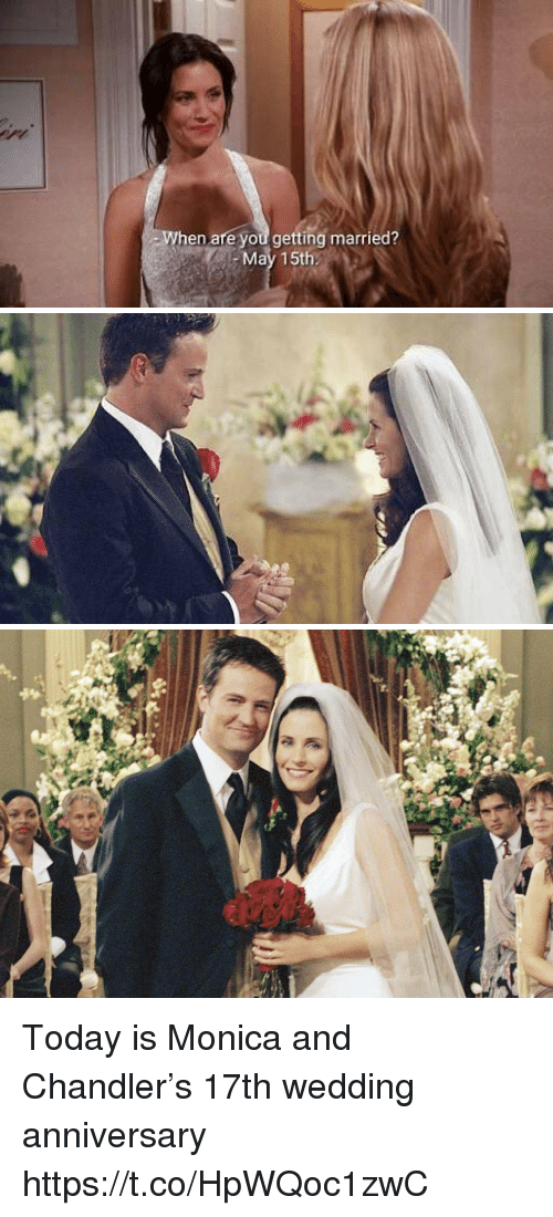Today, Girl Memes, and Wedding: en are you getting married?  May 15th Today is Monica and Chandler's 17th wedding anniversary https://t.co/HpWQoc1zwC