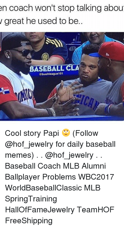 cca: en coach won't stop talking abou  great he used to be..  BASEBALL CCA  bushleague101 Cool story Papi 🙄 (Follow @hof_jewelry for daily baseball memes) . . @hof_jewelry . . Baseball Coach MLB Alumni Ballplayer Problems WBC2017 WorldBaseballClassic MLB SpringTraining HallOfFameJewelry TeamHOF FreeShipping