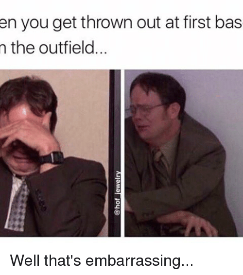 the outfield: en you get thrown out at first bas  n the outfield... Well that's embarrassing...