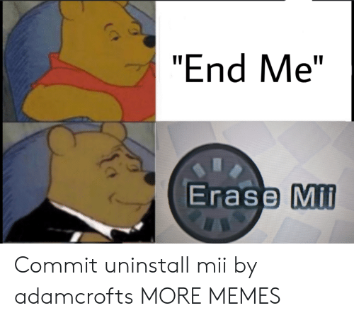 "Dank, Memes, and Target: ""End Me""  Erase Mil Commit uninstall mii by adamcrofts MORE MEMES"