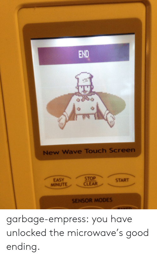 Target, Tumblr, and Blog: END  New Wave Touch Screen  START  MINUTECLEAR  SENSOR MODES garbage-empress: you have unlocked the microwave's good ending.