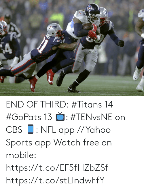 end: END OF THIRD:  #Titans 14 #GoPats 13  📺: #TENvsNE on CBS 📱: NFL app // Yahoo Sports app Watch free on mobile: https://t.co/EF5fHZbZSf https://t.co/stLIndwFfY