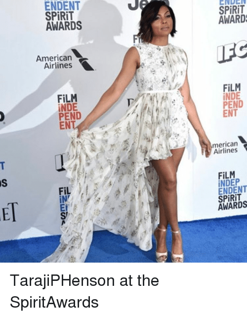 indee: ENDENT  SPIRIT  AWARDS  American  Airlines  FILM  INDE  PEND  FiL  SPIRIT  AWARDS  FILM  INDE  PEND  ENT  merican  Airlines  FILM  ENDENT  AWARDS TarajiPHenson at the SpiritAwards