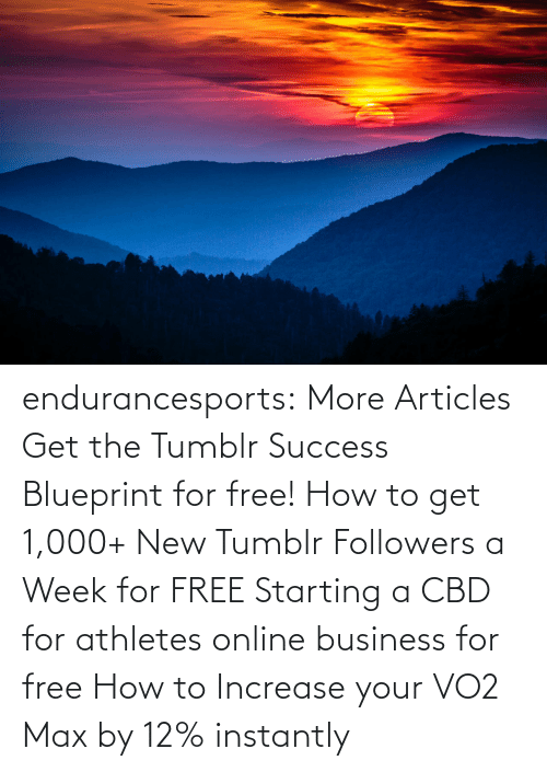 A Week: endurancesports: More Articles Get the Tumblr Success Blueprint for free!  How to get 1,000+ New Tumblr Followers a Week for FREE Starting a CBD for athletes online business for free How to Increase your VO2 Max by 12% instantly