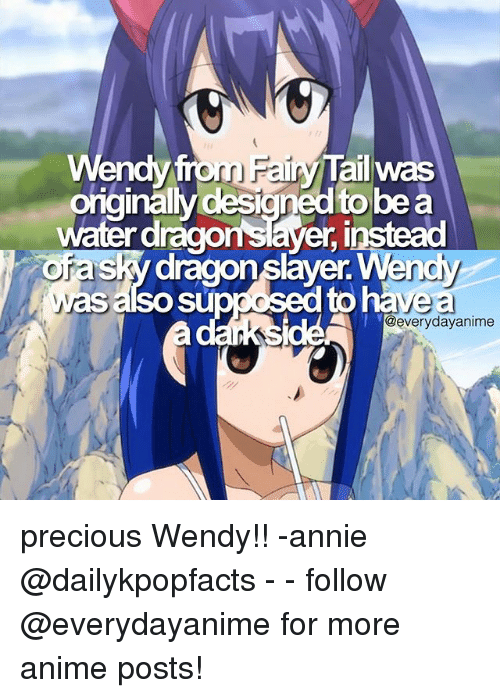 Anime, Precious, and Annie: endy from Fairy Tail was  originally desi  be a  waterdragonsaver instead  asky dragonslaver Wench  was also Supposed ve a  @everyday anime precious Wendy!! -annie @dailykpopfacts - - follow @everydayanime for more anime posts!