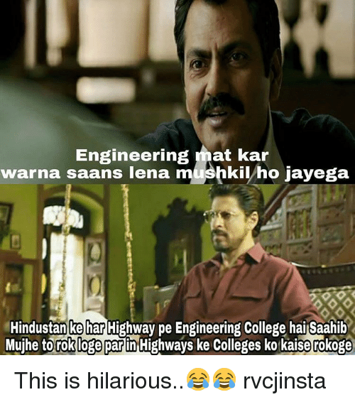 hindustan: Engineering mat kar  warna saans iena hkii ho jayega  Hindustan ke har Highway pe Engineering College hai Saahib  Mujhe to rok loge par  Highways ke Colleges ko kaise rokoge This is hilarious..😂😂 rvcjinsta