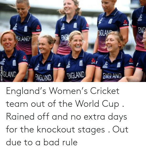 World Cup: England's Women's Cricket team out of the World Cup . Rained off and no extra days for the knockout stages . Out due to a bad rule