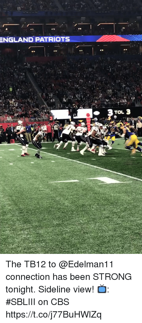 England Patriots: ENGLAND  PATRIOTS  3 The TB12 to @Edelman11 connection has been STRONG tonight.  Sideline view!  📺: #SBLIII on CBS https://t.co/j77BuHWlZq