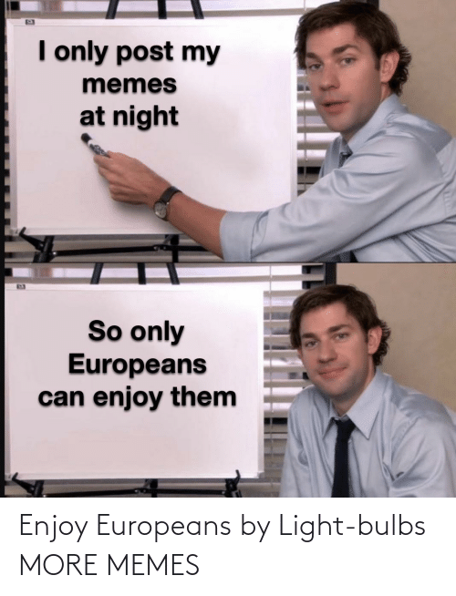 light: Enjoy Europeans by Light-bulbs MORE MEMES