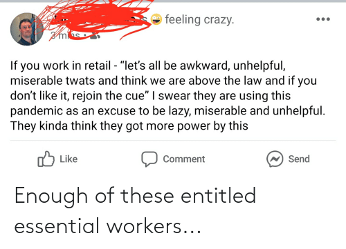 Workers: Enough of these entitled essential workers...