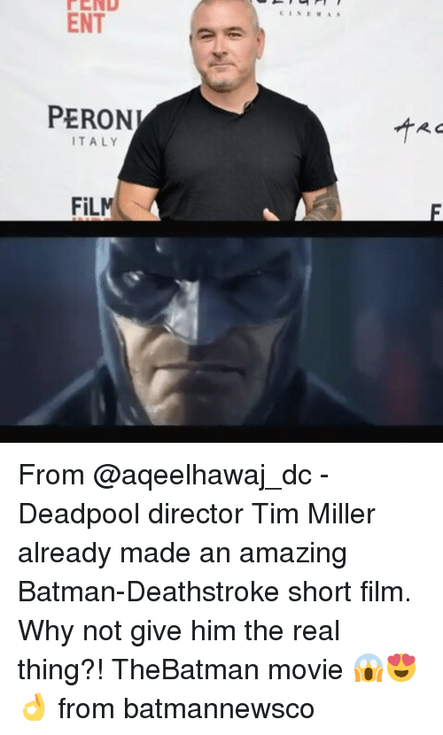 Batman, Memes, and Deadpool: ENT  PERON  ITALY  FILM From @aqeelhawaj_dc - Deadpool director Tim Miller already made an amazing Batman-Deathstroke short film. Why not give him the real thing?! TheBatman movie 😱😍👌 from batmannewsco