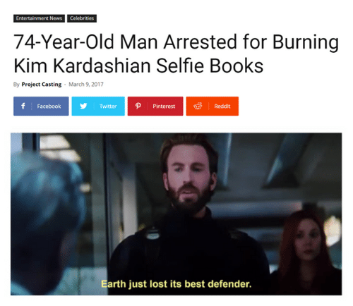 Books, Facebook, and Kim Kardashian: Entertainment News Celebrities  74-Year-Old Man Arrested for Burning  Kim Kardashian Selfie Books  By Project Casting  March 9, 2017  f Facebook  TwitterPinterestReddit  Earth just lost its best defender.