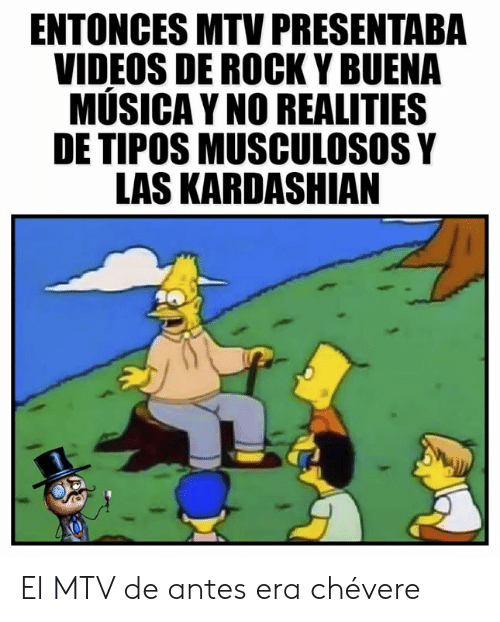Memes, Mtv, and Videos: ENTONCES MTV PRESENTABA  VIDEOS DE ROCK Y BUENA  MÚSICA Y NO REALITIES  DE TIPOS MUSCULOSOS Y  LAS KARDASHIAN El MTV de antes era chévere