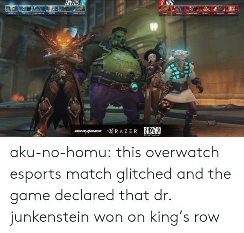 The Game, Tumblr, and Blog: ENVYUS D  O  NRG  0%  09  CHIPSHAJEN  09  0%  0%  0%  TAIMOU  COCCO  MICKIE  LUI  HARRYHOOK  AJAX  DUMMY  NUMLOCKED  IDDOD  ULTIMAWEP  HARBLEU  D3A aku-no-homu:  this overwatch esports match glitched and the game declared that dr. junkenstein won on king's row
