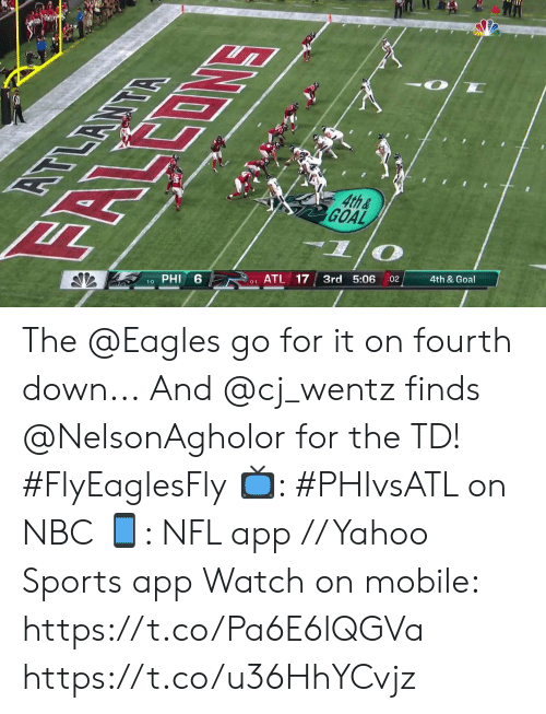 Fourth: EOMS  4th&  GOAL  दभ  6  PHI  ATL 17  3rd 5:06  1-0  :02  4th & Goal  0-1 The @Eagles go for it on fourth down...  And @cj_wentz finds @NelsonAgholor for the TD! #FlyEaglesFly  📺: #PHIvsATL on NBC 📱: NFL app // Yahoo Sports app Watch on mobile: https://t.co/Pa6E6lQGVa https://t.co/u36HhYCvjz