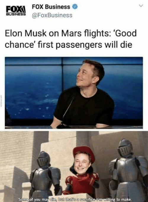 Business, Good, and Mars: EOX  FOX Business o  BUSINESS  @FoxBusiness  Elon Musk on Mars flights: 'Good  chance' first passengers will die  Some of you may die, but that s a sac  grifice i'm willing to make.