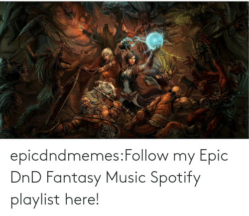 Spotify: epicdndmemes:Follow my Epic DnD Fantasy Music Spotify playlist here!