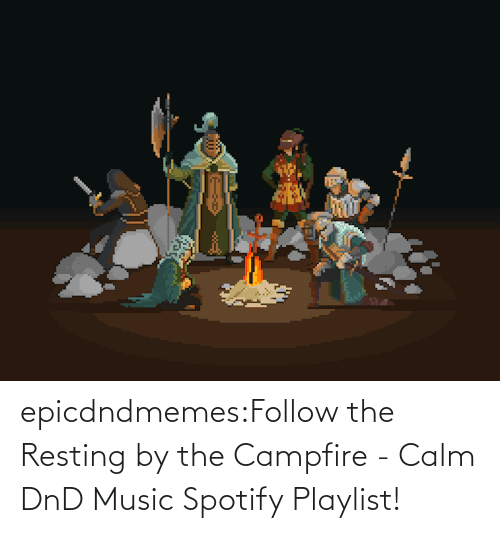 Spotify: epicdndmemes:Follow the Resting by the Campfire - Calm DnD Music Spotify Playlist!