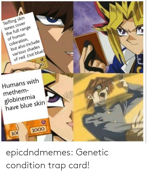 trap: epicdndmemes:  Genetic condition trap card!