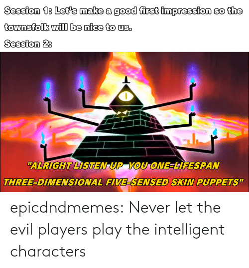 Evil: epicdndmemes:  Never let the evil players play the intelligent characters