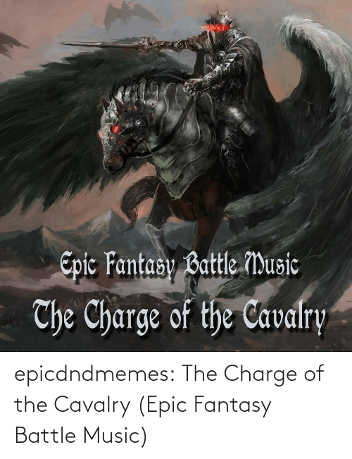 battle: epicdndmemes:  The Charge of the Cavalry (Epic Fantasy Battle Music)