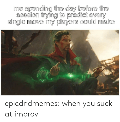 improv: epicdndmemes:  when you suck at improv