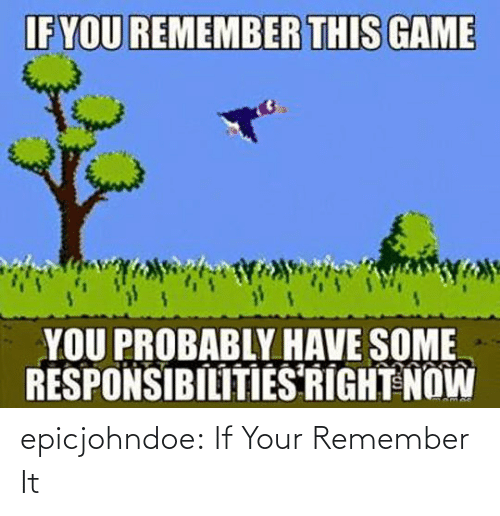 Tumblr, Blog, and Com: epicjohndoe:  If Your Remember It