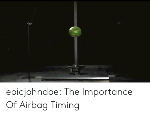 Tumblr, Blog, and Com: epicjohndoe:  The Importance Of Airbag Timing