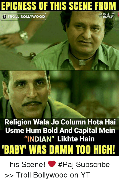 "hotas: EPICNESS OF THIS SCENE FROM  T TROLL BOLLYWOOD  Religion Wala Jo Column Hota Hai  Usme Hum Bold And Capital Mein  ""INDIAN"" Likhte Hain  BABY' WAS DAMN TOO HIGH! This Scene! ❤  #Raj  Subscribe >> Troll Bollywood on YT"