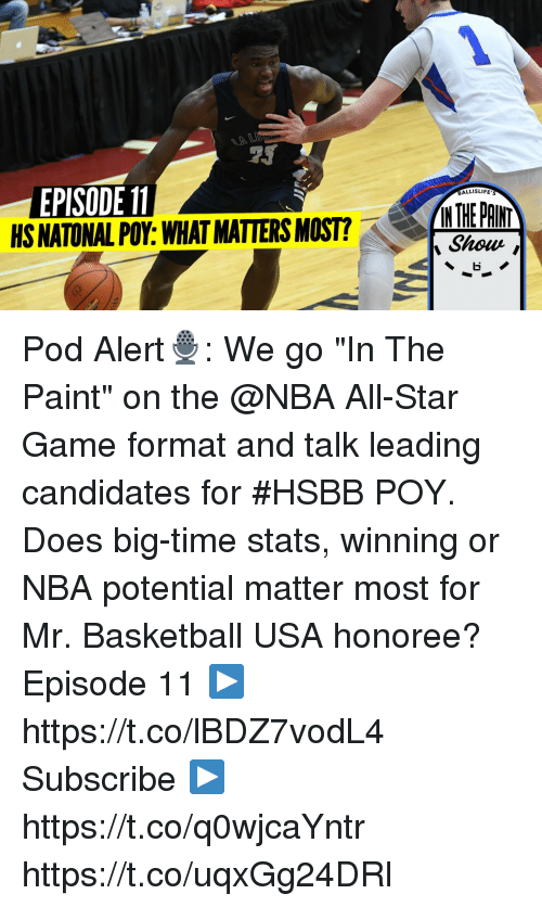 "NBA All-Star Game: EPISODE 11  HS NATONAL POY:WHAT MATTERS MOST?  ALLISLIFE  IN THE PAINT  Shour , Pod Alert🎙️: We go ""In The Paint"" on the @NBA All-Star Game format and talk leading candidates for #HSBB POY. Does big-time stats, winning or NBA potential matter most for Mr. Basketball USA honoree?  Episode 11 ▶️ https://t.co/lBDZ7vodL4  Subscribe ▶️ https://t.co/q0wjcaYntr https://t.co/uqxGg24DRl"
