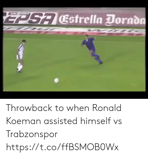 Soccer, Throwback, and  Ronald Koeman: EPSA Estrella Dornda  MANC OANDS Throwback to when Ronald Koeman assisted himself vs Trabzonspor https://t.co/ffBSMOB0Wx