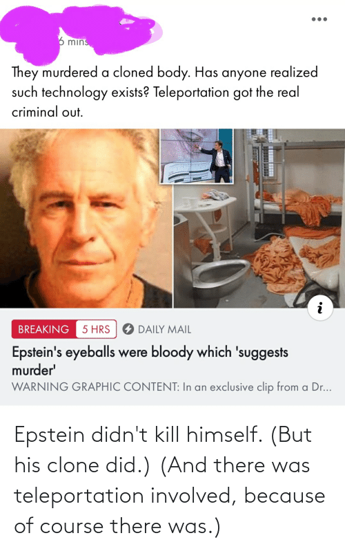 Because Of: Epstein didn't kill himself. (But his clone did.) (And there was teleportation involved, because of course there was.)