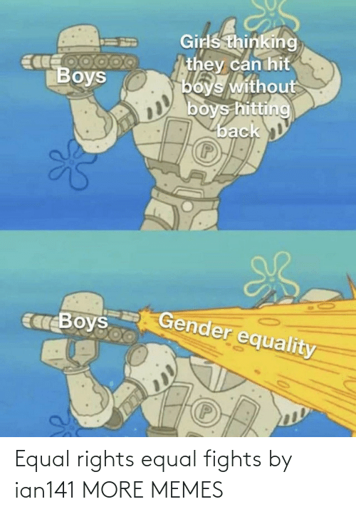 Rights: Equal rights equal fights by ian141 MORE MEMES