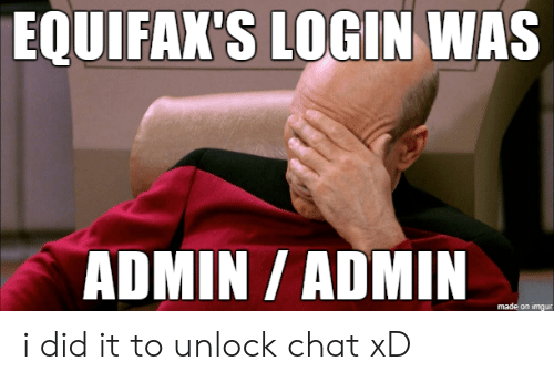 Admin: EQUIFAX'S LOGIN WAS  ADMIN/ ADMIN  made on imgur i did it to unlock chat xD