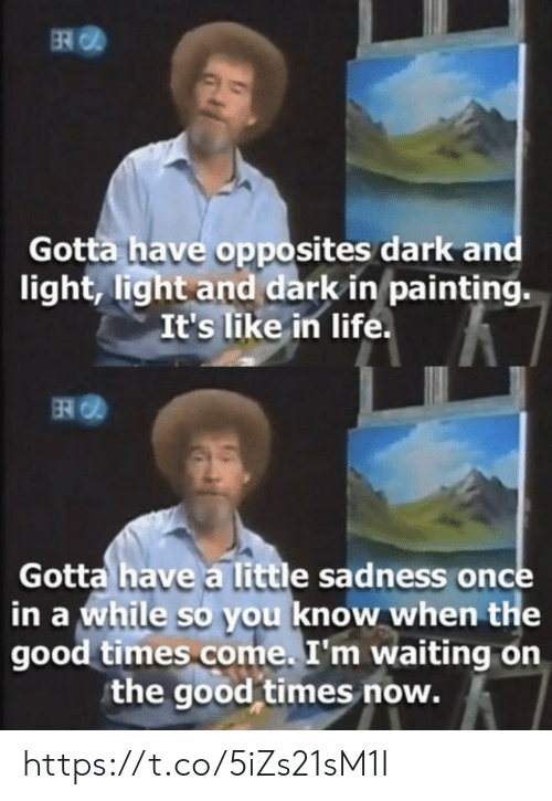 painting: ER  Gotta have opposites dark and  light, light and dark in painting.  It's like in life.  Gotta have a little sadness once  in a while so you know when the  good times come. I'm waiting on  the good times now. https://t.co/5iZs21sM1I