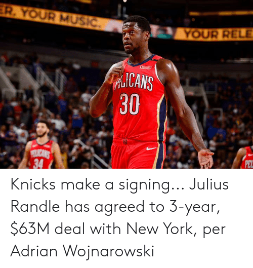 New York Knicks: ER. YOUR MUSIĆ.  YOUR RELE.  ICANS  30  LICANS  34  PEL Knicks make a signing...  Julius Randle has agreed to 3-year, $63M deal with New York, per Adrian Wojnarowski