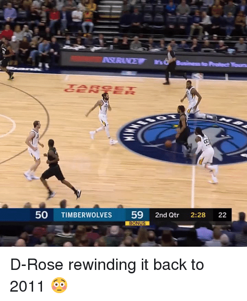 Rose, Back, and Timberwolves: eRER  50 TIMBERWOLVES 59 2nd Qt 2:28 22  BONUS D-Rose rewinding it back to 2011 😳