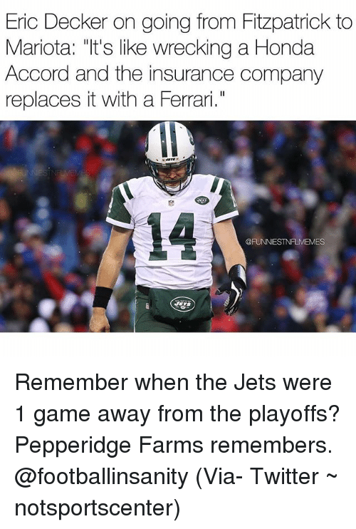 """wrecking: Eric Decker on going from Fitzpatrick to  Mariota: """"It's like wrecking a Honda  Accord and the insurance company  replaces with a Ferrari.  @FUNNIEST MES Remember when the Jets were 1 game away from the playoffs? Pepperidge Farms remembers. @footballinsanity (Via- Twitter ~ notsportscenter)"""