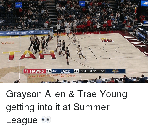 America First: ERICA FARST  AMERICA FIRST CREDIT UNION  TA  HAWKS 34JAZZ  3rd 8:35 :06  ArCOnc Grayson Allen & Trae Young getting into it at Summer League 👀