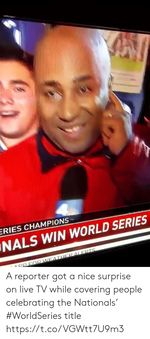 celebrating: ERIES CHAMPIONS  NALS WIN WORLD SERIES  O PPFQR WEATHER ALERTS A reporter got a nice surprise on live TV while covering people celebrating the Nationals' #WorldSeries title https://t.co/VGWtt7U9m3