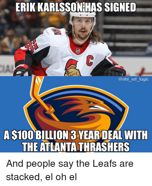 Logic, Memes, and National Hockey League (NHL): ERIK KARLSSONIHAS SIGNED  LA  @nhl ref logic  A S100 BILLION 3 YEAR DEAL WITH  THE ATLANTA THRASHERS And people say the Leafs are stacked, el oh el