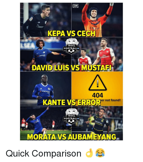 Football, Memes, and Troll: ERIS  niva  KEPA VS CECH  TROLL  FOOTBALL  EIV  aies  DAVID LUIS VS MUSTAFI  404  KANTE VS ERROR  jerde )er not found!  TROLL  FOOTBALL  0  MORATA VS AUBAMEYANG Quick Comparison 👌😂