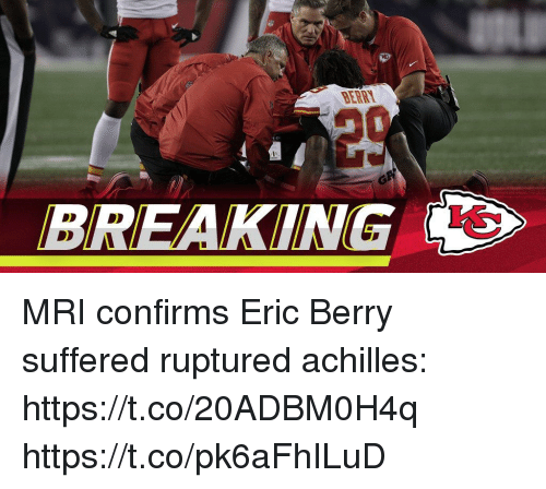 Memes, 🤖, and Mri: ERIT  BREAKING MRI confirms Eric Berry suffered ruptured achilles: https://t.co/20ADBM0H4q https://t.co/pk6aFhILuD