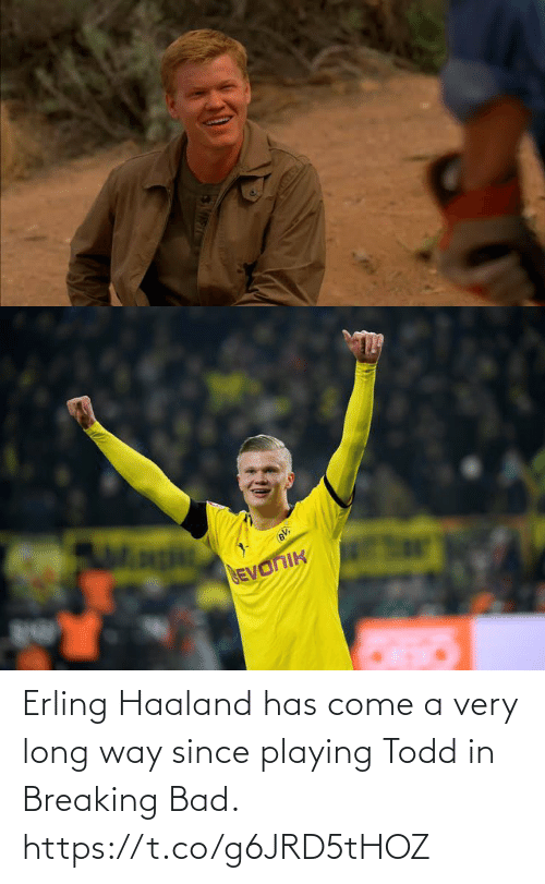 come: Erling Haaland has come a very long way since playing Todd in Breaking Bad. https://t.co/g6JRD5tHOZ