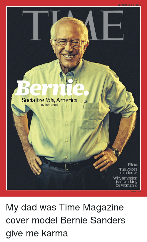 circlejerk: ernie.  Socialize this, America  By Sam Frizell  SEPTEMBER 28, 2015  Plus  The Pope's  mission 40  Why ambition  isn't working  for Women  52  tim e C o m My dad was Time Magazine cover model Bernie Sanders give me karma