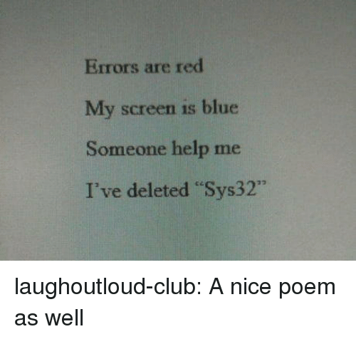 """rec: Errors are rec  My screen is blue  Someone help me  I've deleted """"Sys32"""" laughoutloud-club:  A nice poem as well"""