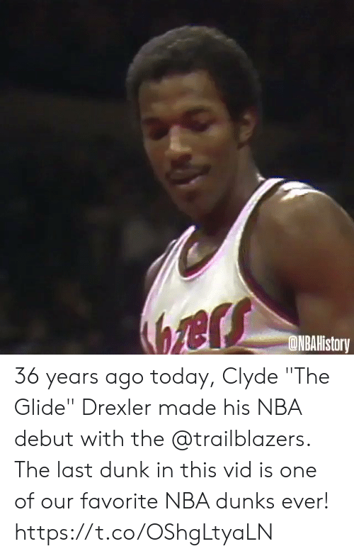 "Dunk, Memes, and Nba: ers  ONBAHistory 36 years ago today, Clyde ""The Glide"" Drexler made his NBA debut with the @trailblazers.   The last dunk in this vid is one of our favorite NBA dunks ever!   https://t.co/OShgLtyaLN"