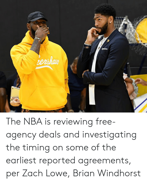 deals: ershay The NBA is reviewing free-agency deals and investigating the timing on some of the earliest reported agreements, per Zach Lowe, Brian Windhorst